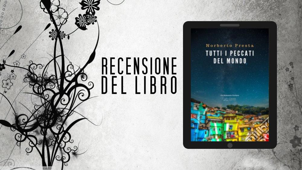 """Le recensioni di LFM: """"Tutti i peccati del mondo"""" di Norberto Presta"""